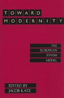 Toward Modrnity- The european Jewish Model