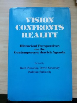 Vision Confronts Reality- Historical Perspectives On The Contemporary Jewish Agenda
