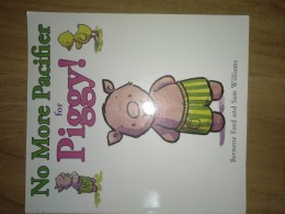 No more pacifler for piggy! / Bernette ford and Sam Williams