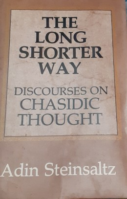 The Longer Shorter Way Discourses On Chasidic Thought
